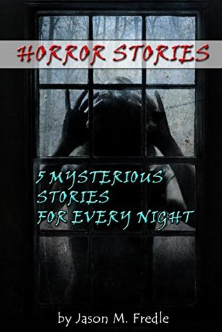 HORROR STORIES: 5 Mysterious Stories For Every Night (ghost stories, unexplained mysteries, haunted locations, haunted house, horror stories, possession, horror Book 2)