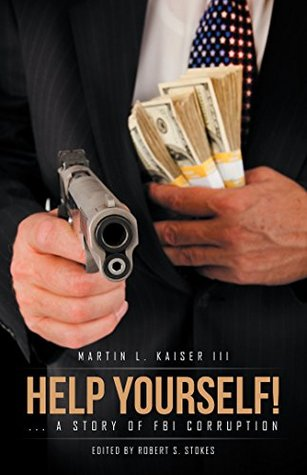 HELP YOURSELF!: ... a Story of FBI Corruption