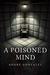 A Poisoned Mind by Andre Gonzalez