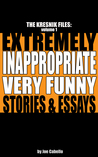 The Kresnik Files: Extremely Inappropriate, Very Funny Stories & Essays (Volume 1)