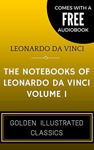 The Notebooks Of Leonardo Da Vinci - Volume 2: By Leonardo da Vinci - Illustrated (Comes with a Free Audiobook)