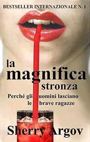LA MAGNIFICA STRONZA 2.0 (eBook) BESTSELLER INTERNAZIONALE N. 1: Perche gli uomini lasciano le brave ragazze (Italian edition: WHY MEN MARRY BITCHES)