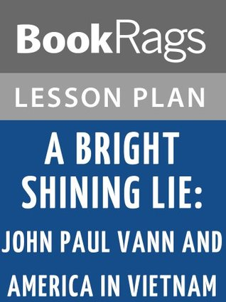 Lesson Plan A Bright Shining Lie: John Paul Vann and America in Vietnam by Neil Sheehan