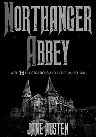Northanger Abby: With 16 Illustrations and a Free Audio Link.