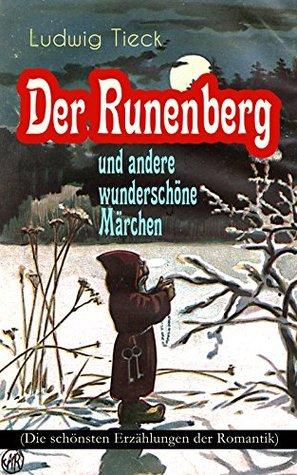 Der Runenberg und andere wunderschöne Märchen (Die schönsten Erzählungen der Romantik): Die Elfen, Der blonde Eckbert, Der getreue Eckart und der Tannhäuser, ... Reise ins Blaue hinein...
