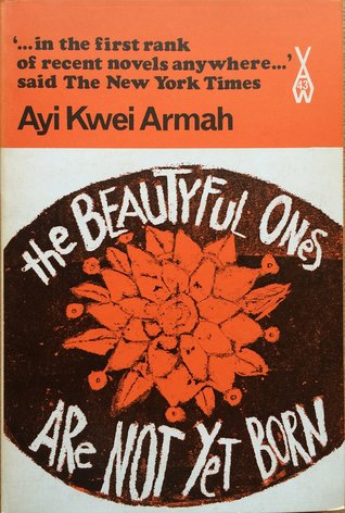 The Beautiful Ones Are Not Yet Born by Ayi Kwei Armah