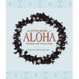 A Little Book of Aloha : Spirit of Healing