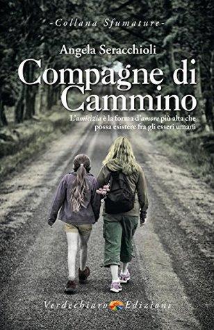 Compagne di Cammino: L'amicizia è la forma d'amore più alta che possa esistere fra gli esseri umani
