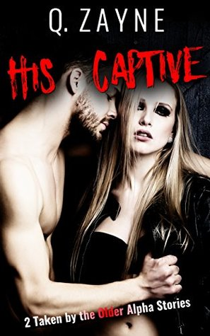 His Captive 2 Taken by the Older Alpha Stories (Erotic Dark Fantasy Book 0) by Q. Zayne