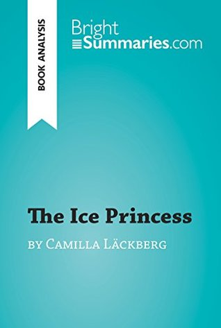 The Ice Princess by Camilla Läckberg (Book Analysis): Detailed Summary, Analysis and Reading Guide (BrightSummaries.com)