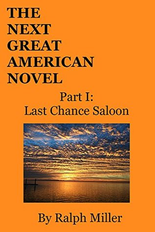 The Next Great American Novel: Part I: Last Chance Saloon