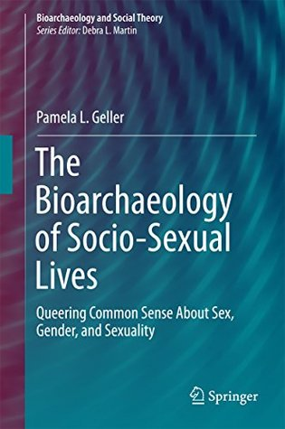 The Bioarchaeology of Socio-Sexual Lives: Queering Common Sense About Sex, Gender, and Sexuality