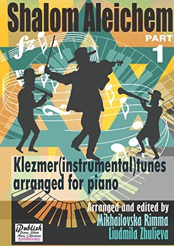 Shalom Aleichem - Piano Sheet Music Collection Part 1 - Klezmer Songs And Dances (Jewish Songs And Dances Arranged For Piano - Popular Music Easy Piano Edition)
