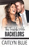 The Trouble With Bachelors (Windy City Bachelors, #1)