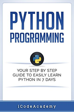 Python: Programming: Your Step By Step Guide To Easily Learn Python in 7 Days