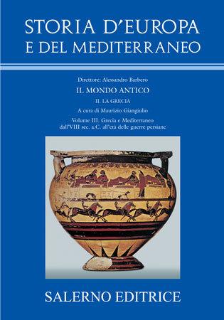 Storia d'Europa e del Mediterraneo. sez. II: La Grecia. vol. III: Grecia e Mediterraneo dall'VIII sec. a.C. all'età delle guerre persiane