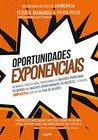 Oportunidades Exponenciais: Um manual prático para transformar os maiores problemas do mundo nas maiores oportunidades de negócios...