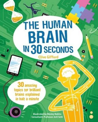 The Human Brain in 30 Seconds: 30 Amazing Topics for Brilliant Brains Explained in Half a Minute (Children's 30 Second)