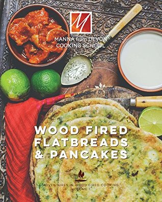 Wood Fired Flatbreads & Pancakes (Adventures in Wood Fired Cooking Book 1)