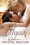 Begin Again by Crystal Walton