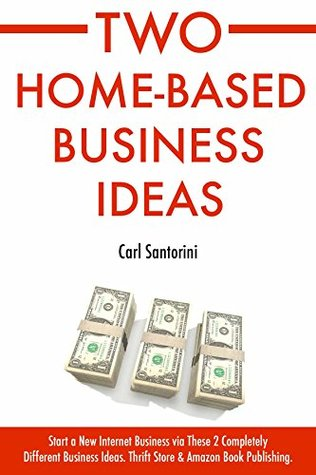 2 Home-Based Business Ideas: Start a New Internet Business via These 2 Completely Different Business Ideas. Thrift Store & Amazon Book Publishing.
