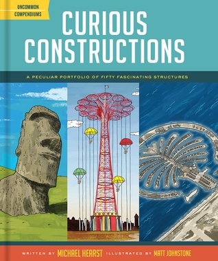 Curious Constructions: A Peculiar Portfolio of Fifty Fascinating Structures (Construction Books for Kids, Picture Books about Building, Creativity Books)
