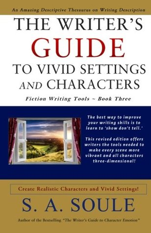 The Writer's Guide to Vivid Settings and Characters: An Amazing Descriptive Thesaurus on Writing Description: Volume 3