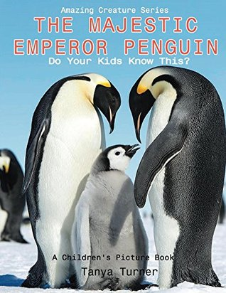 THE MAJESTIC EMPEROR PENGUIN: Do Your Kids Know This?: A Children's Picture Book (Amazing Creature Series 8)