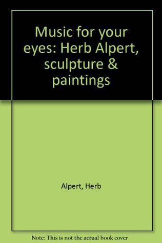 Music For Your Eyes: Herb Alpert, Sculpture & Paintings