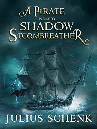 A pirate named Shadow: Storm Breather (shadows saga Book 1)