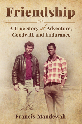 Friendship: A True Story of Adventure, Goodwill, and Endurance