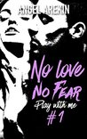 No love no fear (Play with me #1)