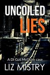 Uncoiled Lies: a stunning crime thriller