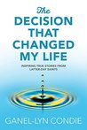 The Decision that Changed My Life: Inspiring True Stories from Latter-day Saints