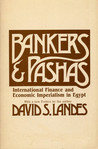 Bankers and Pashas: International Finance and Economic Imperialism in Egypt