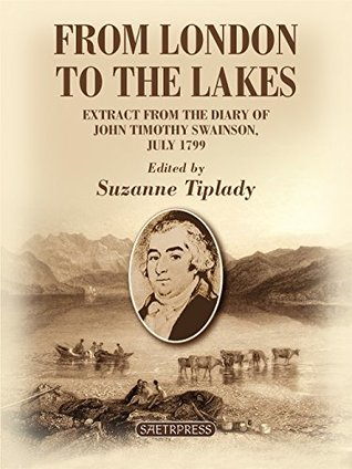 From London to The Lakes: An Extract from the Diary of John Timothy Swainson, July 1799