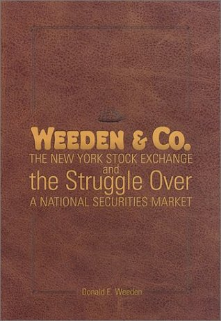 Weeden & Co.: The New York Stock Exchange and the Struggle Over a National Securities Market