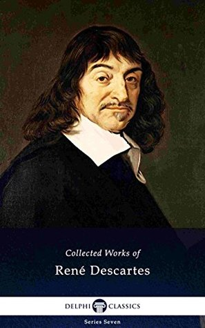 Delphi Collected Works of René Descartes (Illustrated) (Delphi Series Seven Book 25)