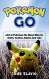 Pokemon Go: List of Pokemon Go Cheat Sheets, Hints, Tactics, Hacks and Tips (Pokemon Go Walkthrough for iOS, Android, Windows as well as other Secrets, Tricks, Tips for a Full Guide Book 1)