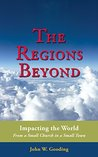 The Regions Beyond: Impacting the World From a Small Church in a Small Town