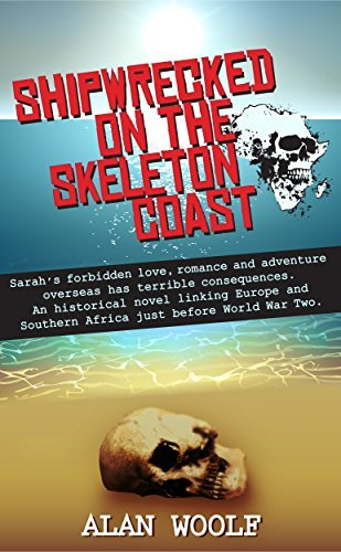 Shipwrecked on the Skeleton Coast: Sarah's forbidden love, romance and adventure overseas has terrible consequences. An historical novel linking Europe and Southern Africa just before World War Two.