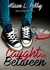 Caught in Between by Alison L. Perry