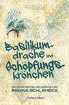Basilikumdrache und Schöpfungskrönchen - Die phantastischen Werke von Regina Schleheck: