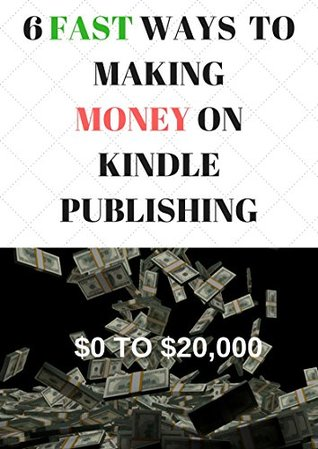 6-fast-ways-to-making-money-on-kindle-publishing-how-i-went-from-getting-0-to-20-000-monthly