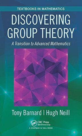 Discovering Group Theory: A Transition to Advanced Mathematics (Textbooks in Mathematics)
