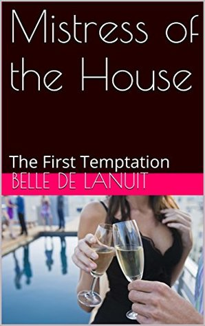 Mistress of the House: The First Temptation (Rosebud Book 1)