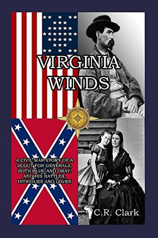 Virginia Winds: A Civil War Story of a Scout for Generals, both Blue and Gray, and His Battles, Intrigues and Loves