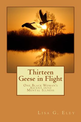Thirteen Geese in Flight: One Black Woman's Ascent into Mental Illness