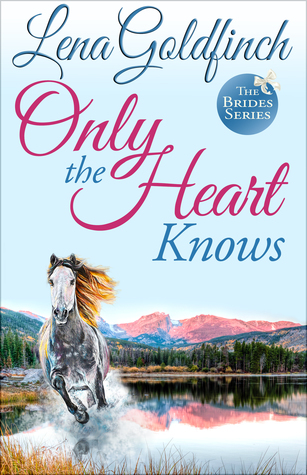 Only the Heart Knows by Lena Goldfinch