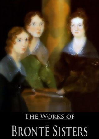 The Works of the Brontë Sisters (11 Books With Active Table of Contents)